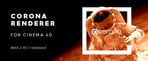Corona Renderer for Cinema 4D Beta 2 RC 1 released
