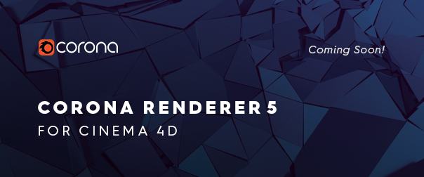 Corona Renderer 5 for Cinema 4D is coming soon